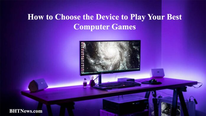 how to choose a device to play computer games