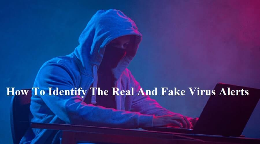 How To Identify The Real And Fake Virus Alerts